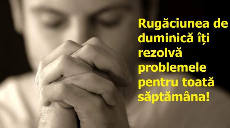 Rugăciunea de DUMINICA făcătoare de minuni este grabnic ajutătoare. Spune-o si tu si te vei convinge de efectele sale